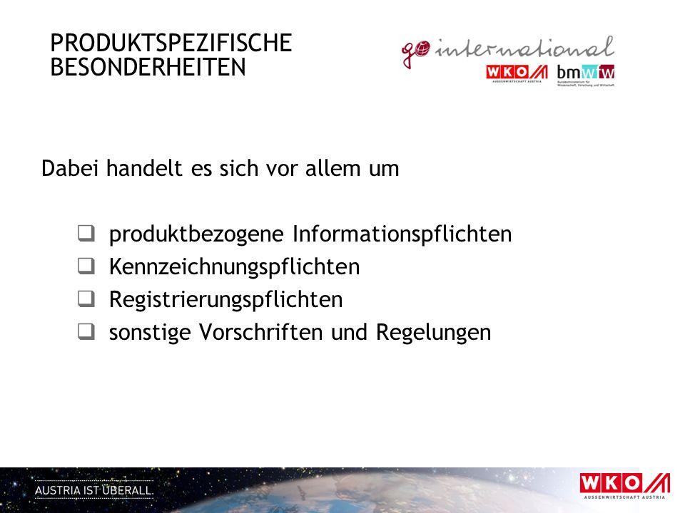 PRODUKTSPEZIFISCHE BESONDERHEITEN Dabei handelt es sich vor allem um produktbezogene Informationspflichten Kennzeichnungspflichten Registrierungspflic