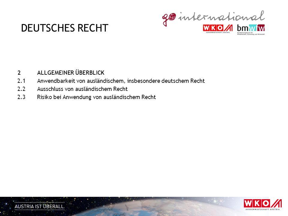 DEUTSCHES RECHT 2 ALLGEMEINER ÜBERBLICK 2.1 Anwendbarkeit von ausländischem, insbesondere deutschem Recht 2.2 Ausschluss von ausländischem Recht 2.3 R