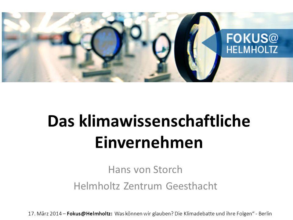 Das klimawissenschaftliche Einvernehmen Hans von Storch Helmholtz Zentrum Geesthacht 17.