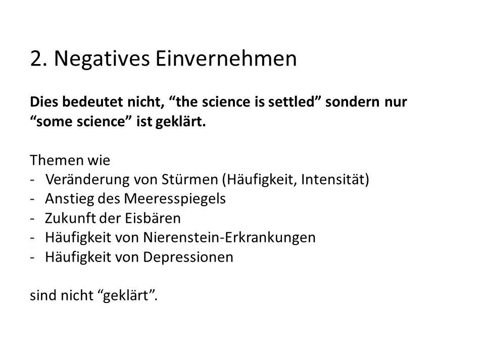 2. Negatives Einvernehmen Dies bedeutet nicht, the science is settled sondern nur some science ist geklärt. Themen wie - Veränderung von Stürmen (Häuf