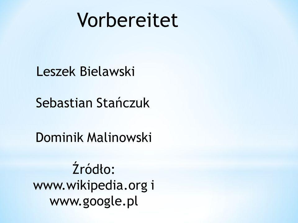 Vorbereitet Leszek Bielawski Sebastian Stańczuk Dominik Malinowski Źródło: www.wikipedia.org i www.google.pl