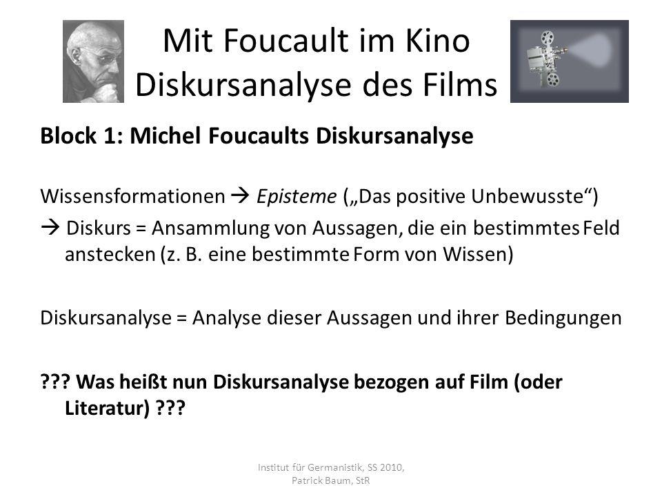 Block 1: Michel Foucaults Diskursanalyse Wissensformationen Episteme (Das positive Unbewusste) Diskurs = Ansammlung von Aussagen, die ein bestimmtes Feld anstecken (z.
