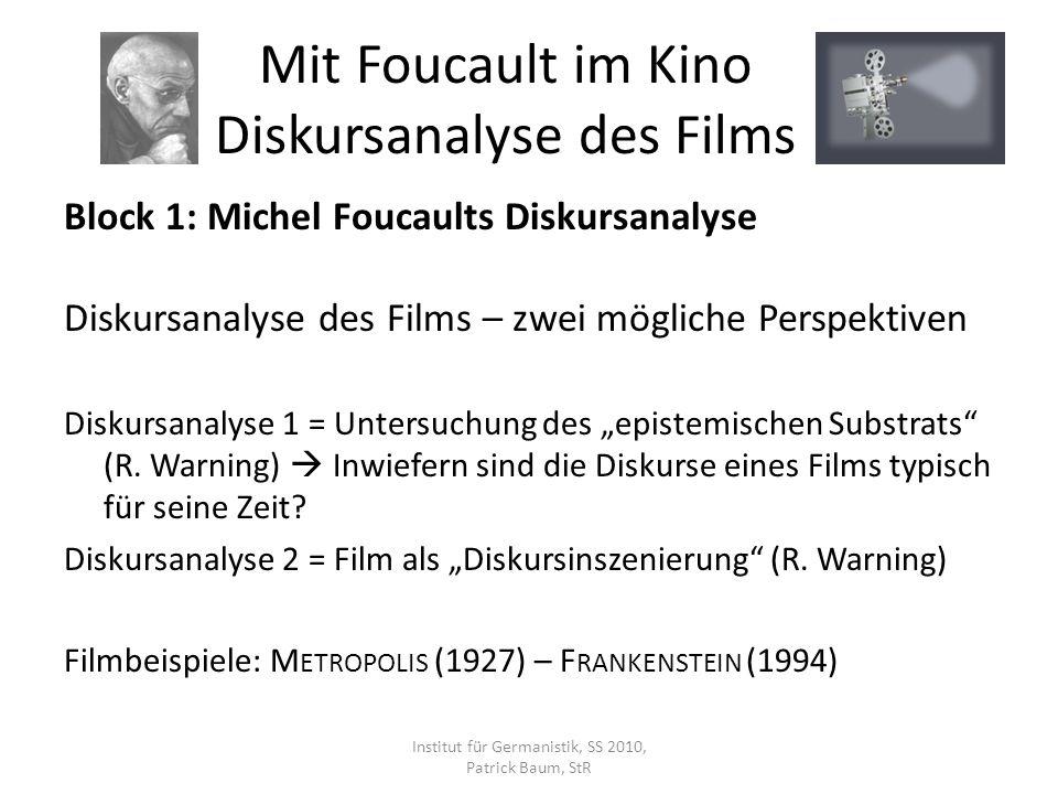 Block 1: Michel Foucaults Diskursanalyse Diskursanalyse des Films – zwei mögliche Perspektiven Diskursanalyse 1 = Untersuchung des epistemischen Substrats (R.