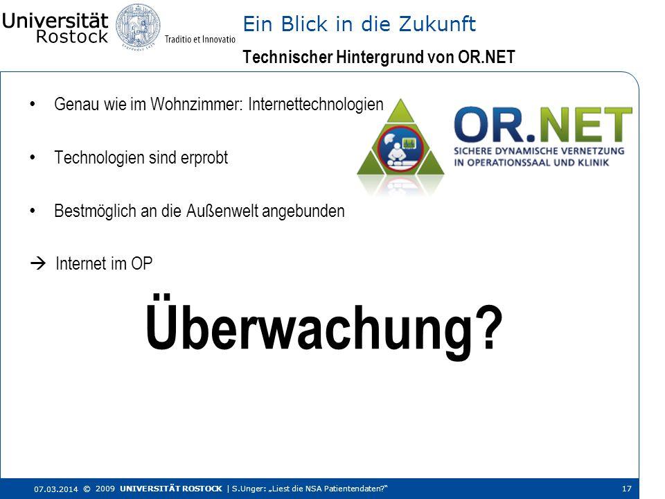 Technischer Hintergrund von OR.NET Ein Blick in die Zukunft 07.03.2014 © 2009 UNIVERSITÄT ROSTOCK | S.Unger: Liest die NSA Patientendaten? 17 Genau wi
