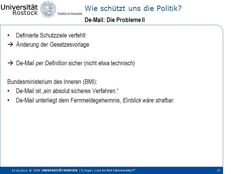 De-Mail: Die Probleme II Wie schützt uns die Politik? 07.03.2014 © 2009 UNIVERSITÄT ROSTOCK | S.Unger: Liest die NSA Patientendaten? 27 Definierte Sch