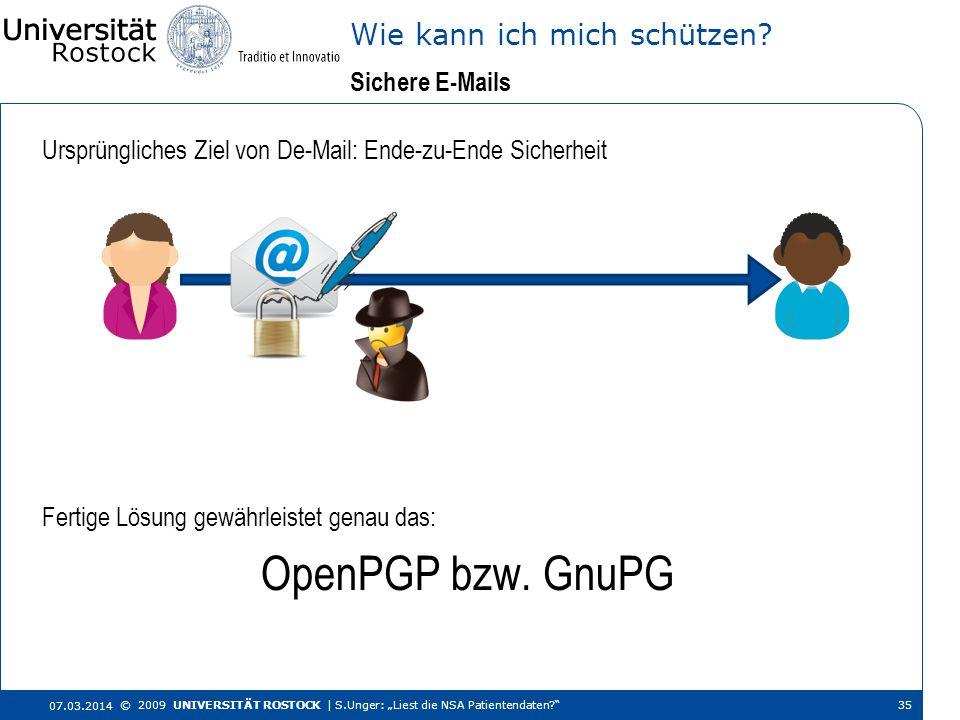 Ursprüngliches Ziel von De-Mail: Ende-zu-Ende Sicherheit Sichere E-Mails Wie kann ich mich schützen? 07.03.2014 © 2009 UNIVERSITÄT ROSTOCK | S.Unger:
