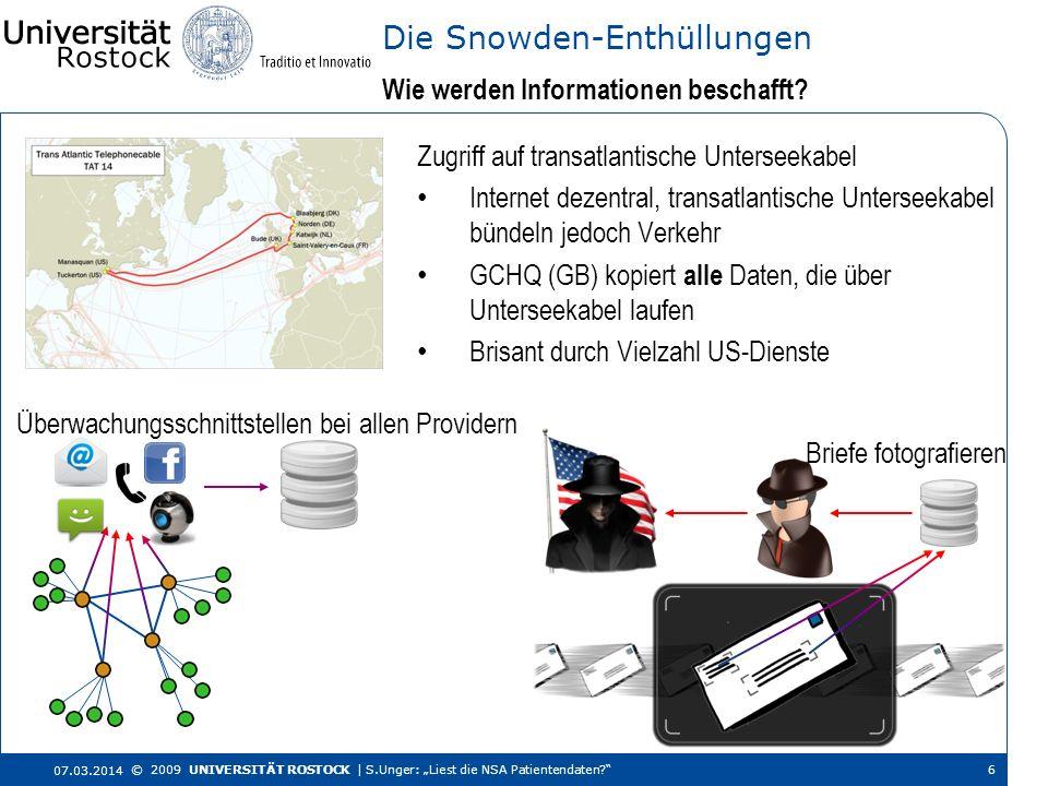 Wie werden Informationen beschafft? Die Snowden-Enthüllungen 07.03.2014 © 2009 UNIVERSITÄT ROSTOCK | S.Unger: Liest die NSA Patientendaten? 6 Zugriff