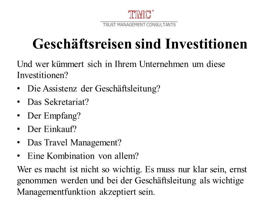 TRUST MANAGEMENT CONSULTANTS Geschäftsreisen sind Investitionen Und wer kümmert sich in Ihrem Unternehmen um diese Investitionen.