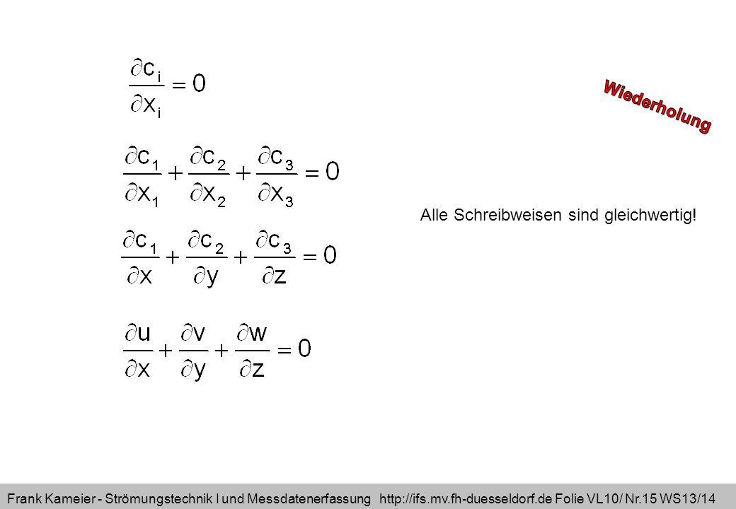 Frank Kameier - Strömungstechnik I und Messdatenerfassung http://ifs.mv.fh-duesseldorf.de Folie VL10/ Nr.15 WS13/14 Alle Schreibweisen sind gleichwert