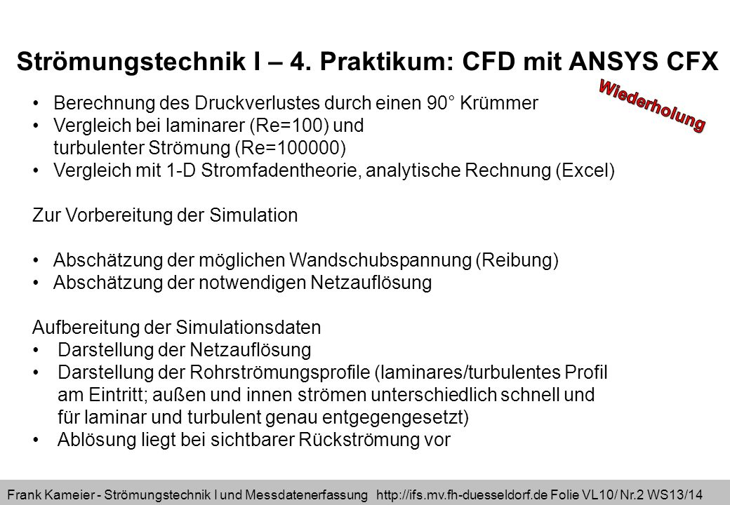 Frank Kameier - Strömungstechnik I und Messdatenerfassung http://ifs.mv.fh-duesseldorf.de Folie VL10/ Nr.23 WS13/14 Massenerhaltung: div c=0 identisch erfüllt, wegenu=u(y)v=0w=0 Impulserhaltung: Durch dividieren und konvektive Beschleunigung ausschreiben.