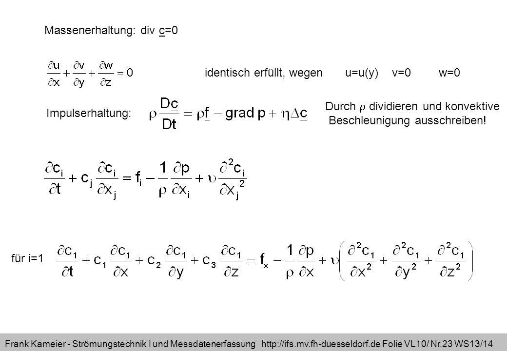 Frank Kameier - Strömungstechnik I und Messdatenerfassung http://ifs.mv.fh-duesseldorf.de Folie VL10/ Nr.23 WS13/14 Massenerhaltung: div c=0 identisch