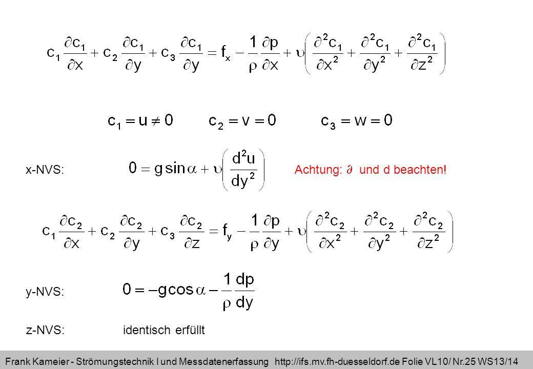 Frank Kameier - Strömungstechnik I und Messdatenerfassung http://ifs.mv.fh-duesseldorf.de Folie VL10/ Nr.25 WS13/14 x-NVS: y-NVS: z-NVS: identisch erf