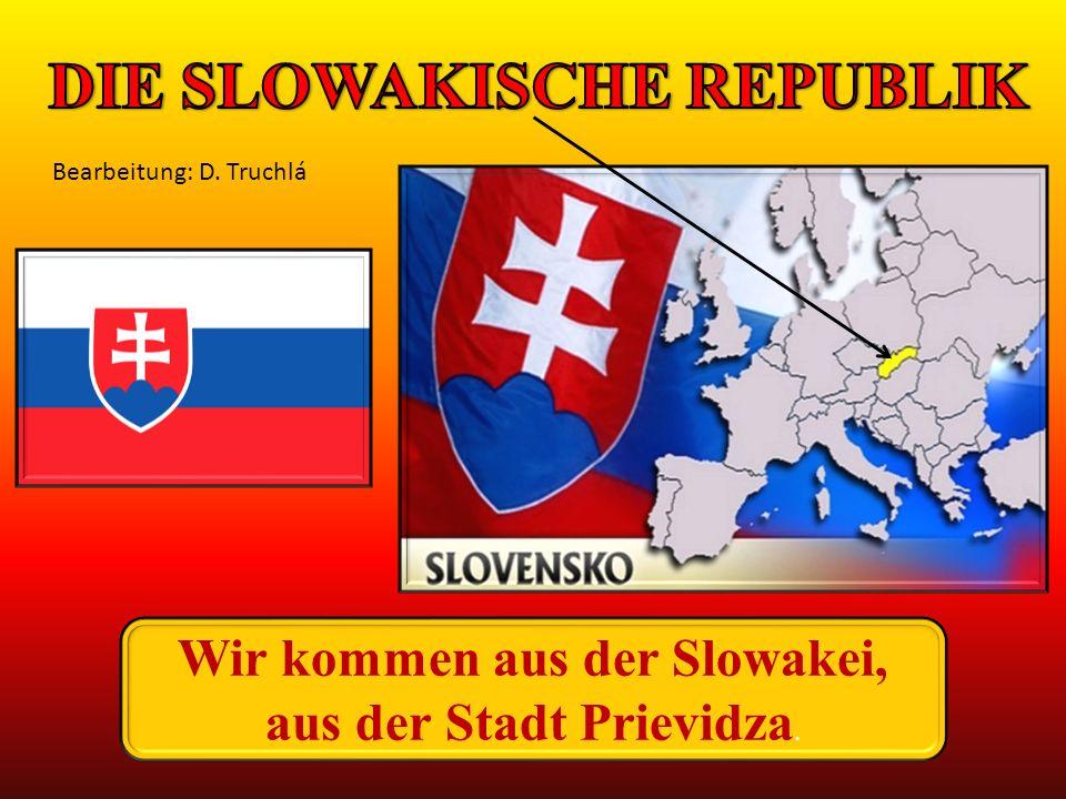 Wir kommen aus der Slowakei, aus der Stadt Prievidza. Bearbeitung: D. Truchlá