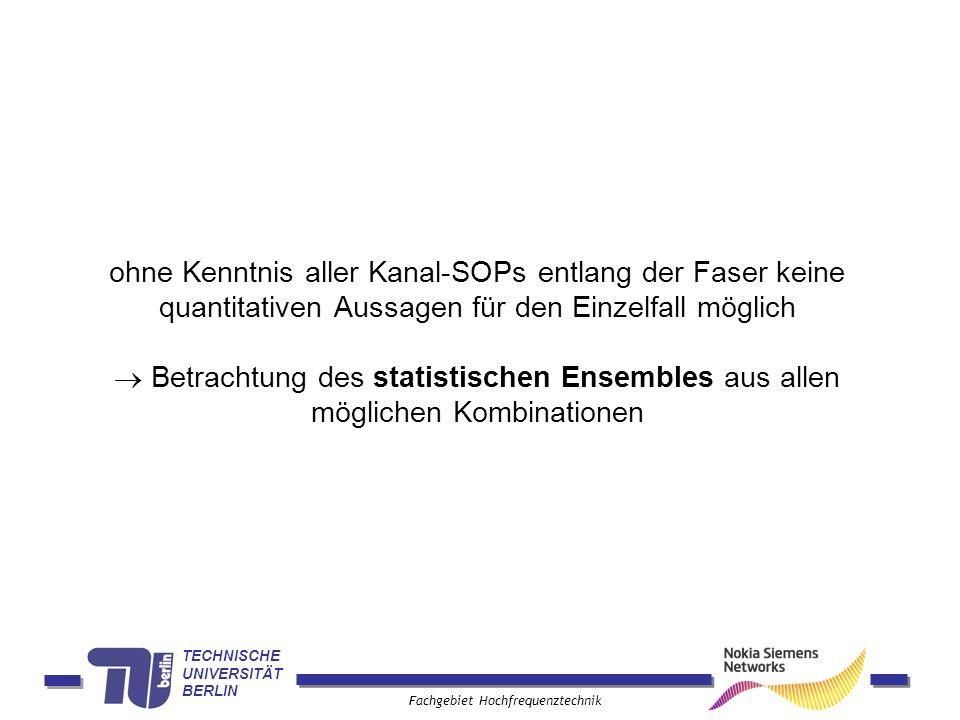 TECHNISCHE UNIVERSITÄT BERLIN Fachgebiet Hochfrequenztechnik ohne Kenntnis aller Kanal-SOPs entlang der Faser keine quantitativen Aussagen für den Ein