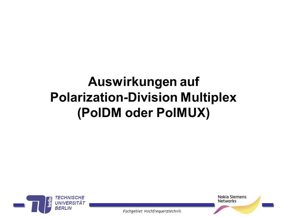 TECHNISCHE UNIVERSITÄT BERLIN Fachgebiet Hochfrequenztechnik Auswirkungen auf Polarization-Division Multiplex (PolDM oder PolMUX)