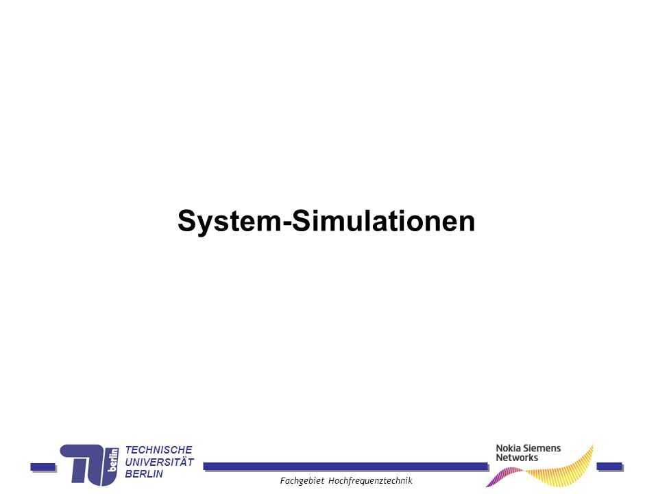 TECHNISCHE UNIVERSITÄT BERLIN Fachgebiet Hochfrequenztechnik System-Simulationen
