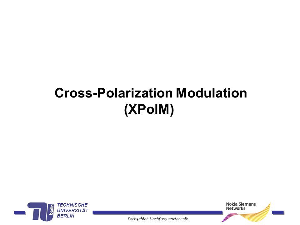 TECHNISCHE UNIVERSITÄT BERLIN Fachgebiet Hochfrequenztechnik Cross-Polarization Modulation (XPolM)