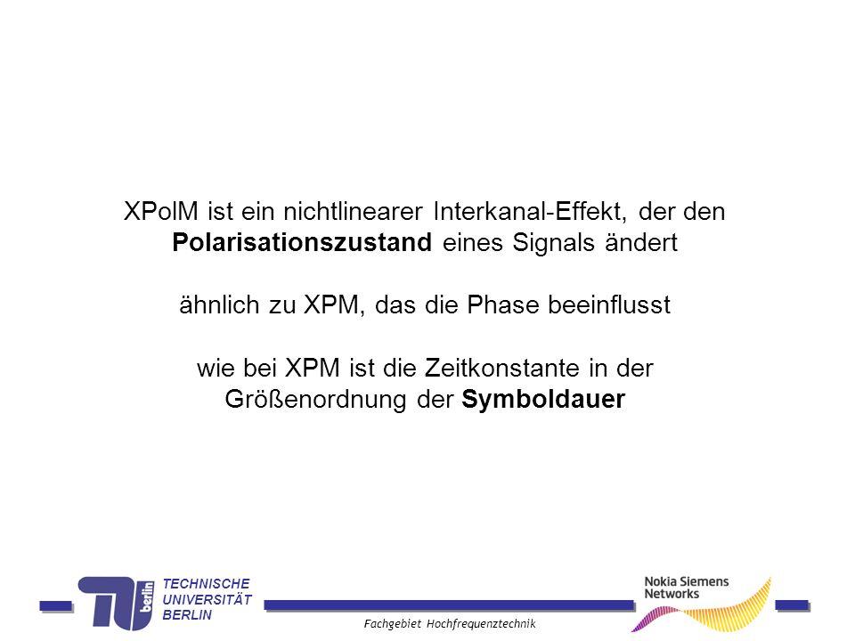 TECHNISCHE UNIVERSITÄT BERLIN Fachgebiet Hochfrequenztechnik XPolM ist ein nichtlinearer Interkanal-Effekt, der den Polarisationszustand eines Signals