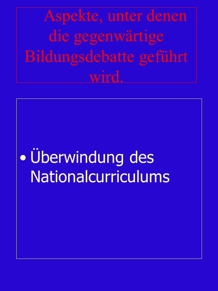 Aspekte, unter denen die gegenwärtige Bildungsdebatte geführt wird. Überwindung des Nationalcurriculums