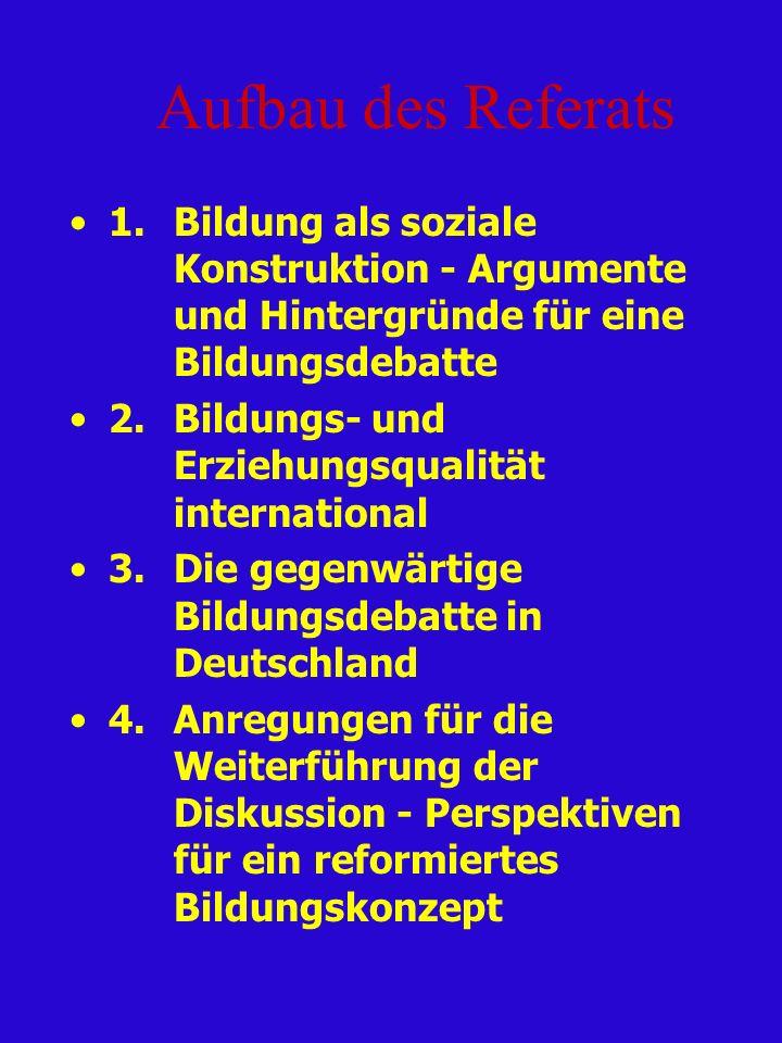 Aufbau des Referats 1.Bildung als soziale Konstruktion - Argumente und Hintergründe für eine Bildungsdebatte 2. Bildungs- und Erziehungsqualität inter
