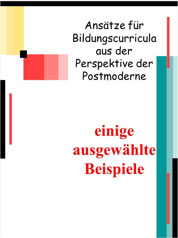 Ansätze für Bildungscurricula aus der Perspektive der Postmoderne einige ausgewählte Beispiele