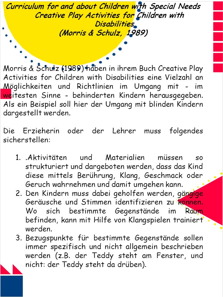 Curriculum for and about Children with Special Needs Creative Play Activities for Children with Disabilities (Morris & Schulz, 1989) Morris & Schulz (