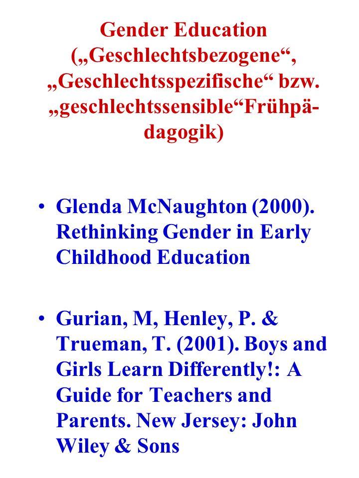 Gender Education (Geschlechtsbezogene, Geschlechtsspezifische bzw. geschlechtssensibleFrühpä- dagogik) Glenda McNaughton (2000). Rethinking Gender in