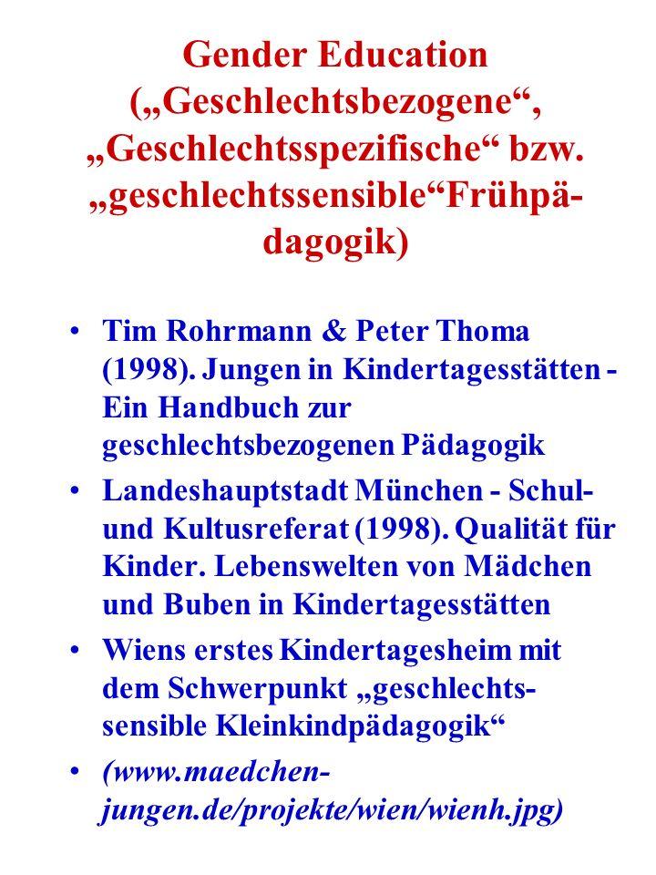 Gender Education (Geschlechtsbezogene, Geschlechtsspezifische bzw. geschlechtssensibleFrühpä- dagogik) Tim Rohrmann & Peter Thoma (1998). Jungen in Ki