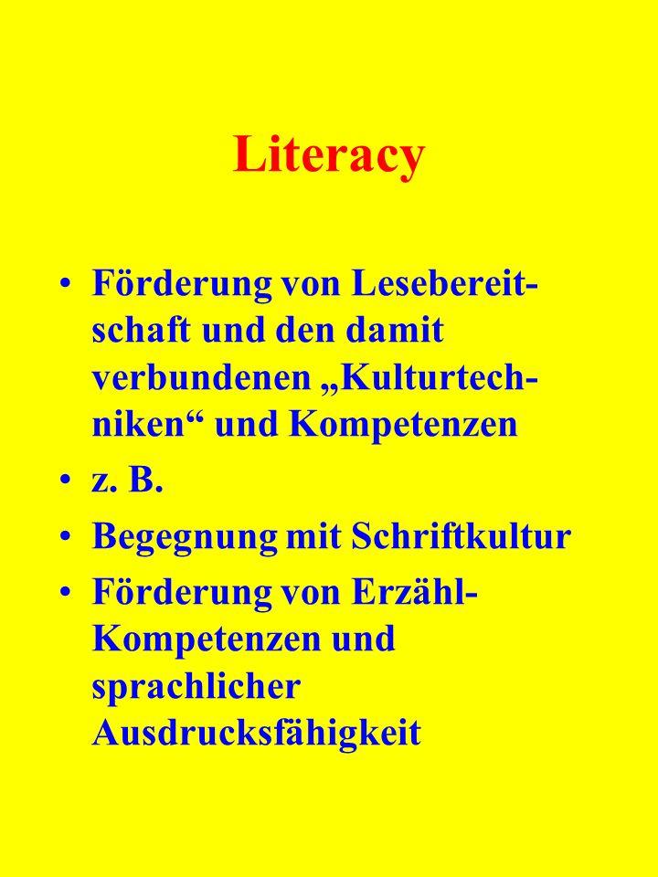 Literacy Förderung von Lesebereit- schaft und den damit verbundenen Kulturtech- niken und Kompetenzen z. B. Begegnung mit Schriftkultur Förderung von
