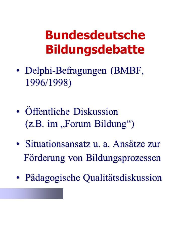 Bundesdeutsche Bildungsdebatte Delphi-Befragungen (BMBF, 1996/1998)Delphi-Befragungen (BMBF, 1996/1998) Öffentliche Diskussion (z.B. im Forum Bildung)