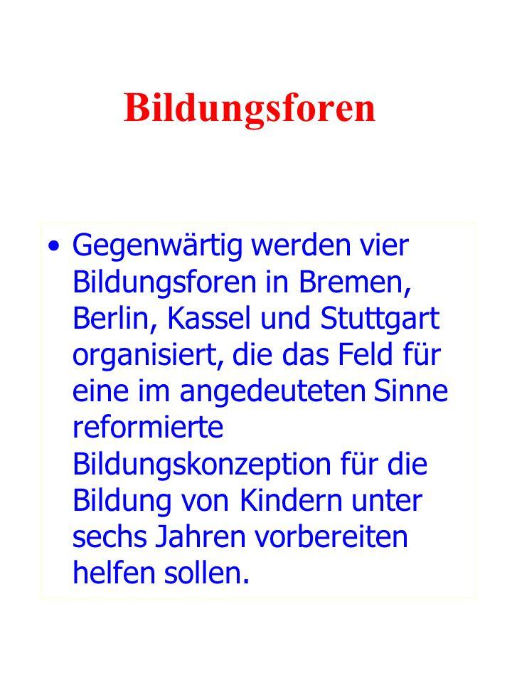Bildungsforen Gegenwärtig werden vier Bildungsforen in Bremen, Berlin, Kassel und Stuttgart organisiert, die das Feld für eine im angedeuteten Sinne r