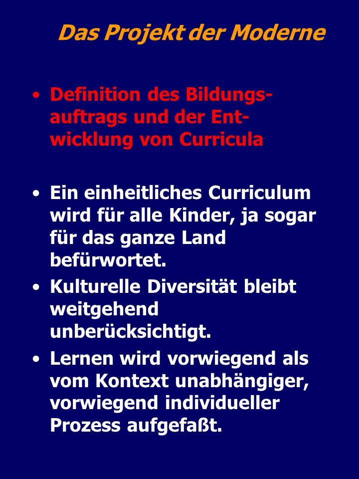 Das Projekt der Moderne Definition des Bildungs- auftrags und der Ent- wicklung von Curricula Ein einheitliches Curriculum wird für alle Kinder, ja so