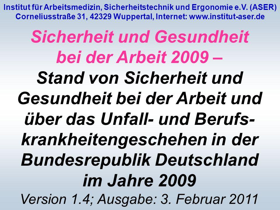 Sicherheit und Gesundheit bei der Arbeit 2009 – Stand von Sicherheit und Gesundheit bei der Arbeit und über das Unfall- und Berufs- krankheitengeschehen in der Bundesrepublik Deutschland im Jahre 2009 Version 1.4; Ausgabe: 3.