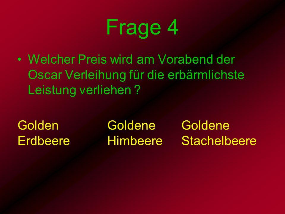 Frage 4 Welcher Preis wird am Vorabend der Oscar Verleihung für die erbärmlichste Leistung verliehen ? Golden Erdbeere Goldene Himbeere Goldene Stache