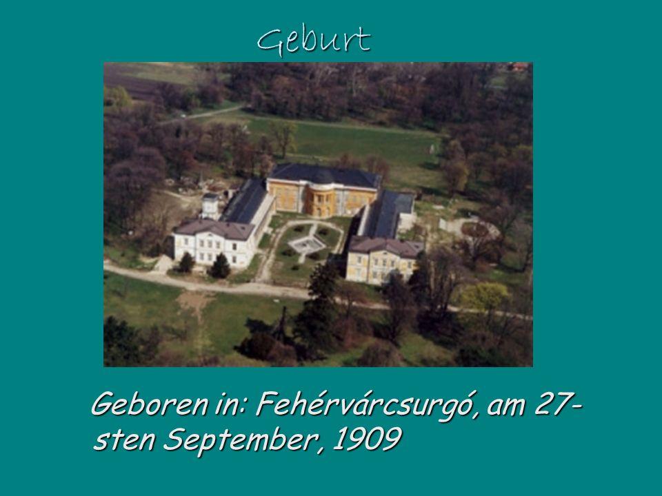 Geburt Geboren in: Fehérvárcsurgó, Fehérvárcsurgó, am 27- sten September, September, 1909