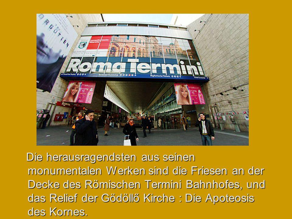 Die herausragendsten aus seinen monumentalen Werken Werken sind die Friesen an der Decke des Römischen Termini Bahnhofes, und das Relief der Gödöllő K