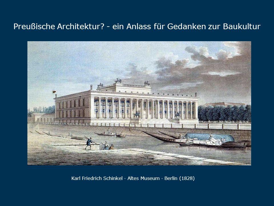 Preußische Architektur? - ein Anlass für Gedanken zur Baukultur Karl Friedrich Schinkel · Altes Museum · Berlin (1828)