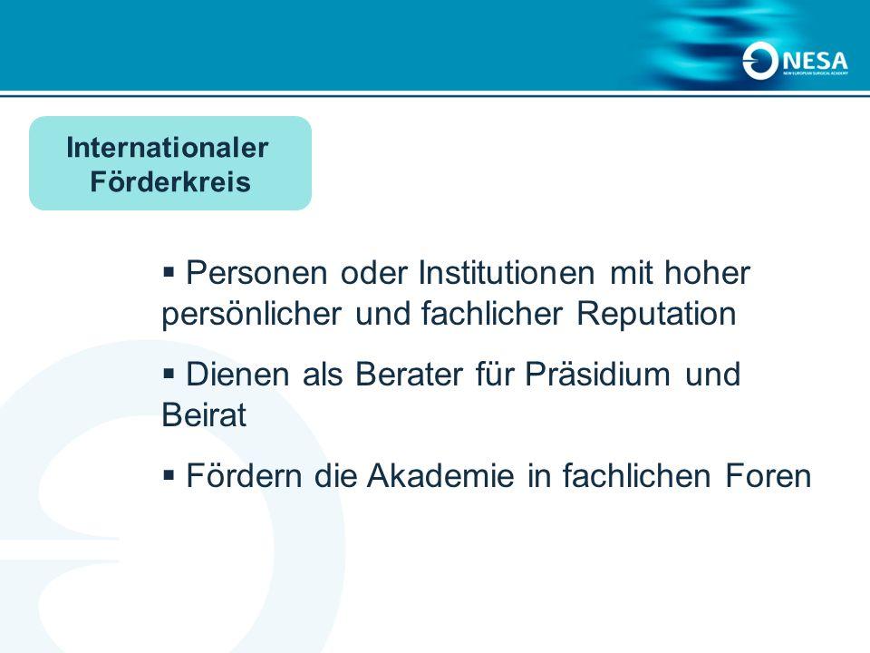 Personen oder Institutionen mit hoher persönlicher und fachlicher Reputation Dienen als Berater für Präsidium und Beirat Fördern die Akademie in fachlichen Foren Internationaler Förderkreis