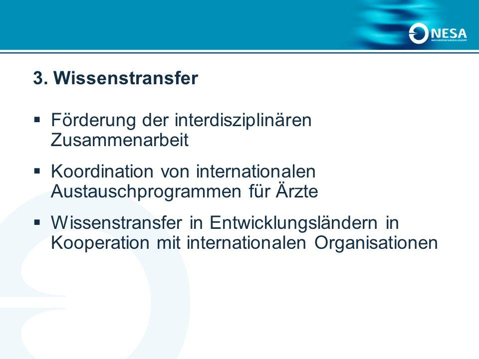 3. Wissenstransfer Förderung der interdisziplinären Zusammenarbeit Koordination von internationalen Austauschprogrammen für Ärzte Wissenstransfer in E