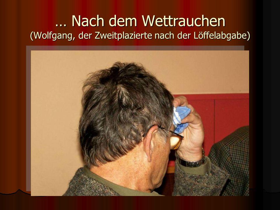 … Nach dem Wettrauchen (Wolfgang, der Zweitplazierte nach der Löffelabgabe)