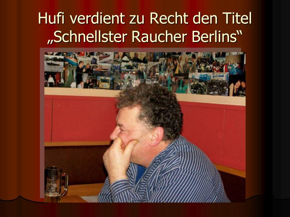 Hufi verdient zu Recht den Titel Schnellster Raucher Berlins