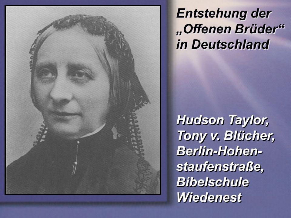 Entstehung der Offenen Brüder in Deutschland Hudson Taylor, Tony v. Blücher, Berlin-Hohen- staufenstraße, Bibelschule Wiedenest