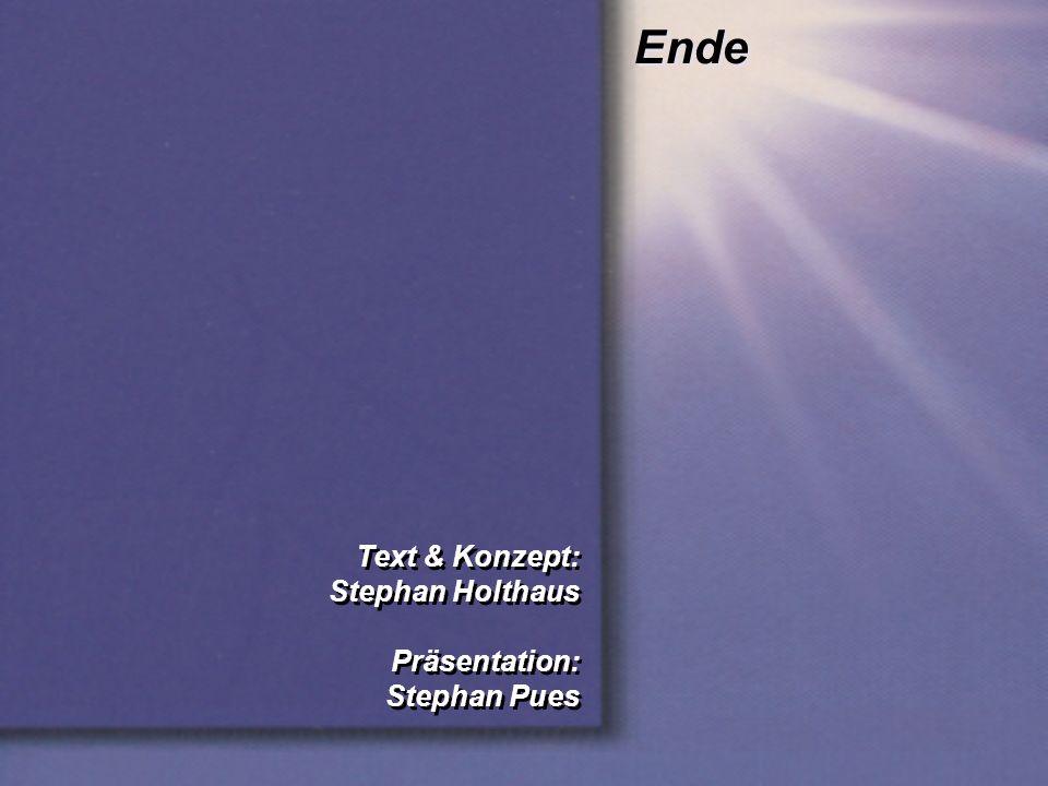 Ende Text & Konzept: Stephan Holthaus Präsentation: Stephan Pues Text & Konzept: Stephan Holthaus Präsentation: Stephan Pues