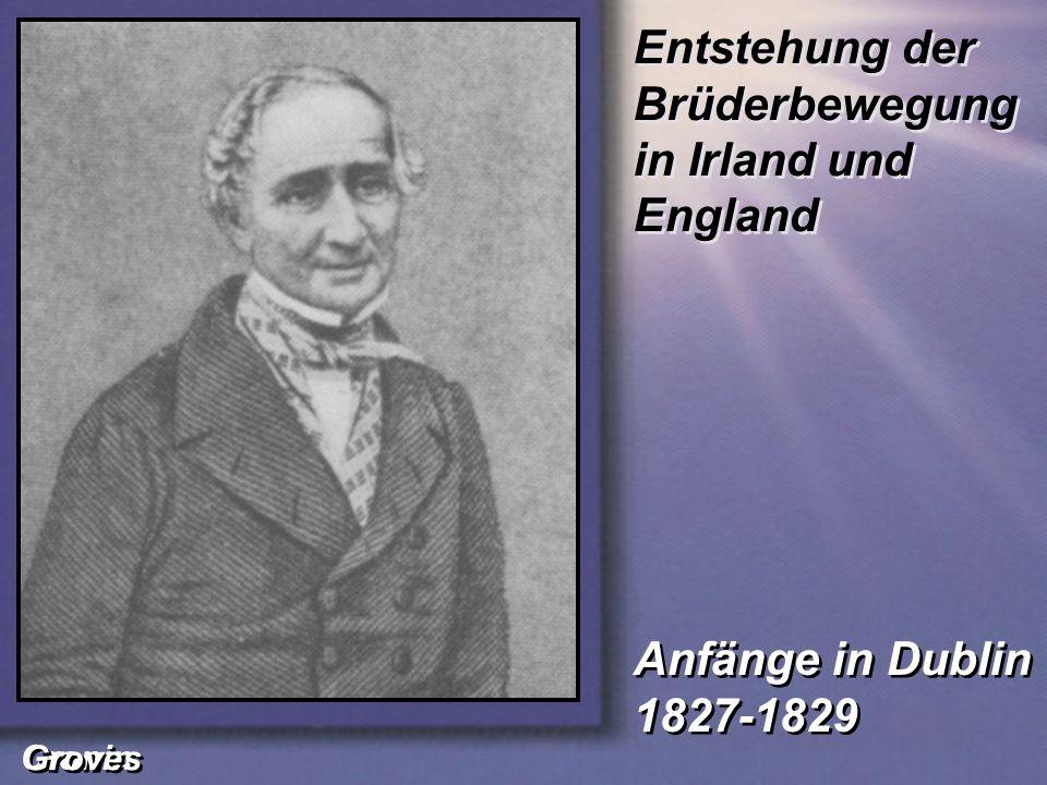 Anfänge in Dublin 1827-1829 Anfänge in Dublin 1827-1829 Entstehung der Brüderbewegung in Irland und England Cronin Groves