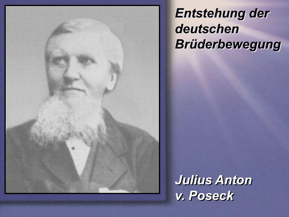 Entstehung der deutschen Brüderbewegung Julius Anton v. Poseck Julius Anton v. Poseck