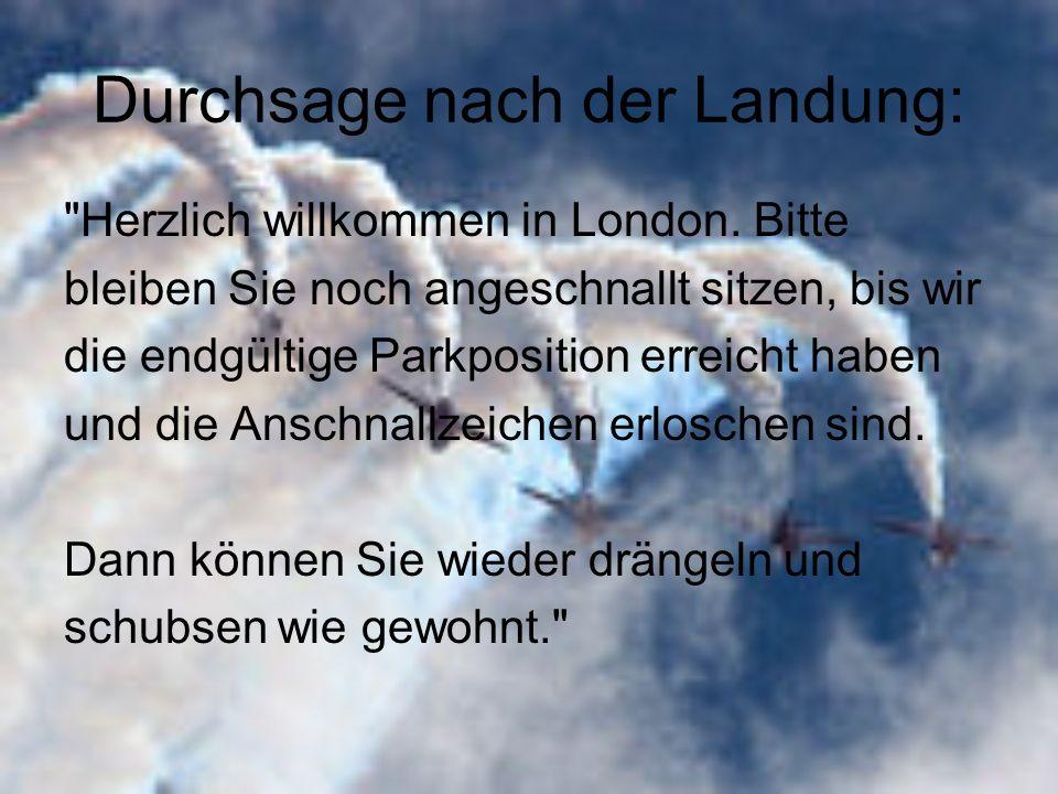 Durchsage nach der Landung: Herzlich willkommen in London.