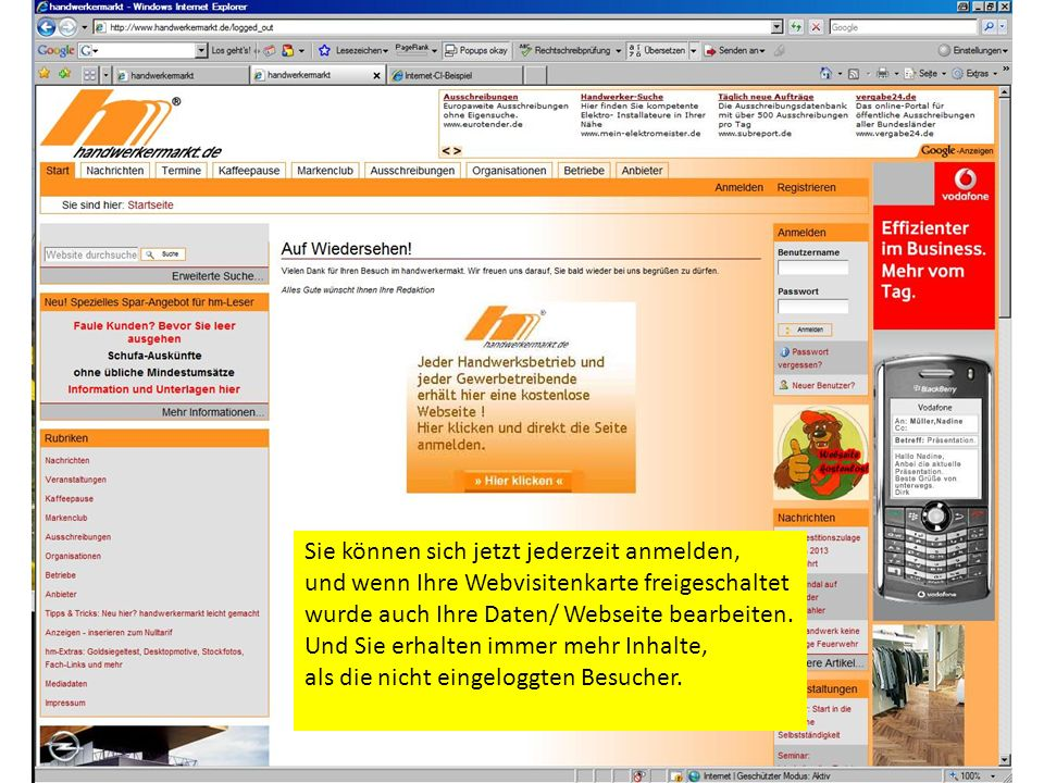 Sie können sich jetzt jederzeit anmelden, und wenn Ihre Webvisitenkarte freigeschaltet wurde auch Ihre Daten/ Webseite bearbeiten.