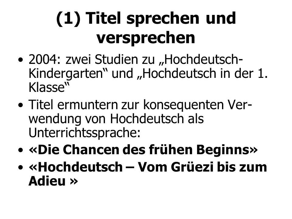 (1) Titel sprechen und versprechen 2004: zwei Studien zu Hochdeutsch- Kindergarten und Hochdeutsch in der 1. Klasse Titel ermuntern zur konsequenten V