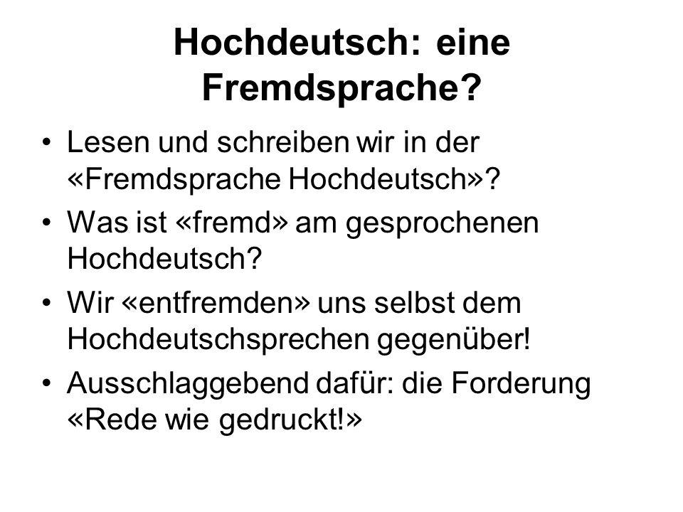 Hochdeutsch: eine Fremdsprache? Lesen und schreiben wir in der « Fremdsprache Hochdeutsch » ? Was ist « fremd » am gesprochenen Hochdeutsch? Wir « ent