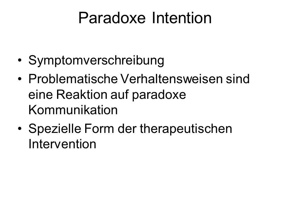 Symptomverschreibung Problematische Verhaltensweisen sind eine Reaktion auf paradoxe Kommunikation Spezielle Form der therapeutischen Intervention